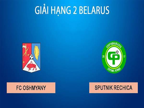 Nhận định Oshmyany vs Sputnik Rechitsa 21h00, 25/04 (Hạng 2 Belarus)