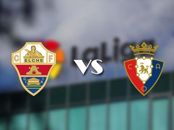 Nhận định Elche vs Osasuna – 23h30 22/12, VĐQG Tây Ban Nha