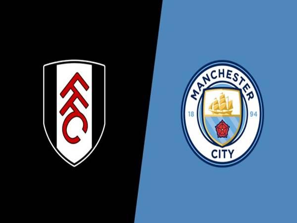 Nhận định tỷ lệ Fulham vs Man City (3h00 ngày 14/3)