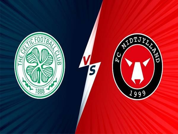 Nhận định kèo Celtic vs Midtjylland, 01h45 ngày 21/07